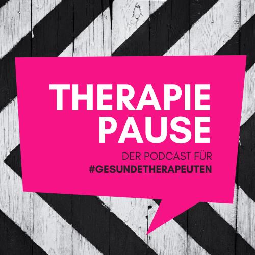 THERAPIEPAUSE - Der Podcast für #gesundetherapeuten
