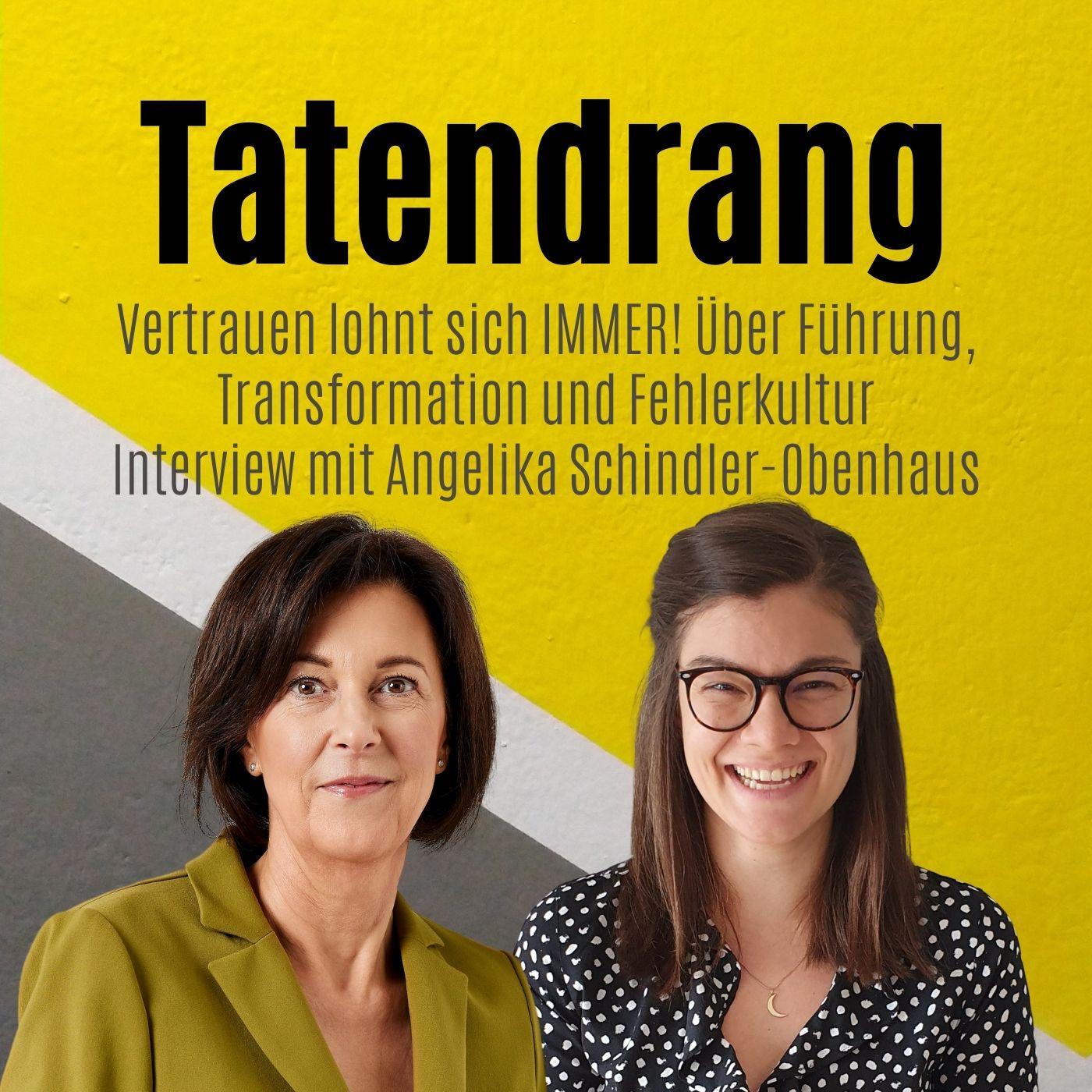 Vertrauen lohnt sich IMMER! Über Führung, Transformation und Fehlerkultur | Interview mit Angelika Schindler- Obenhaus