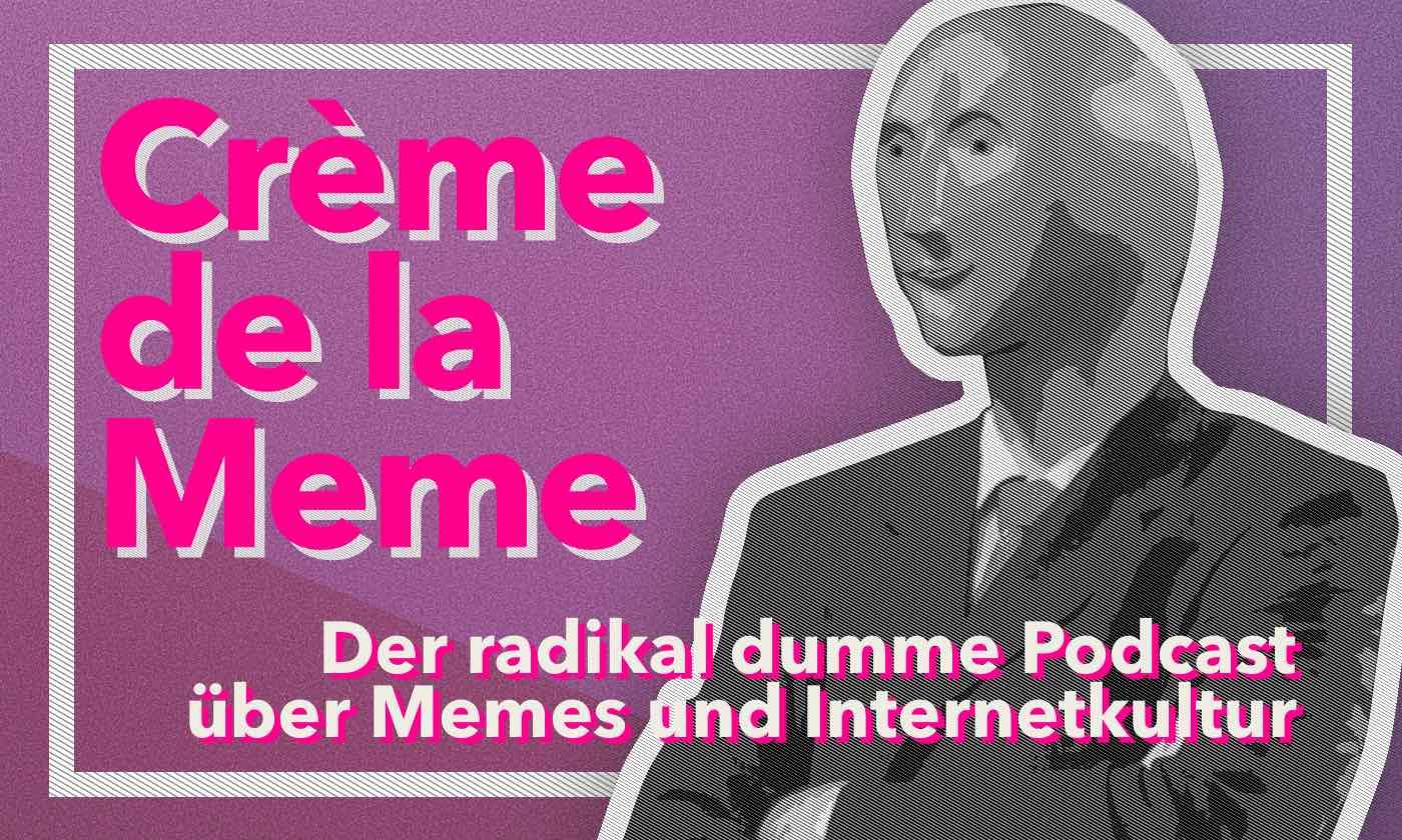 Crème de la Meme – Der Meme-Podcast