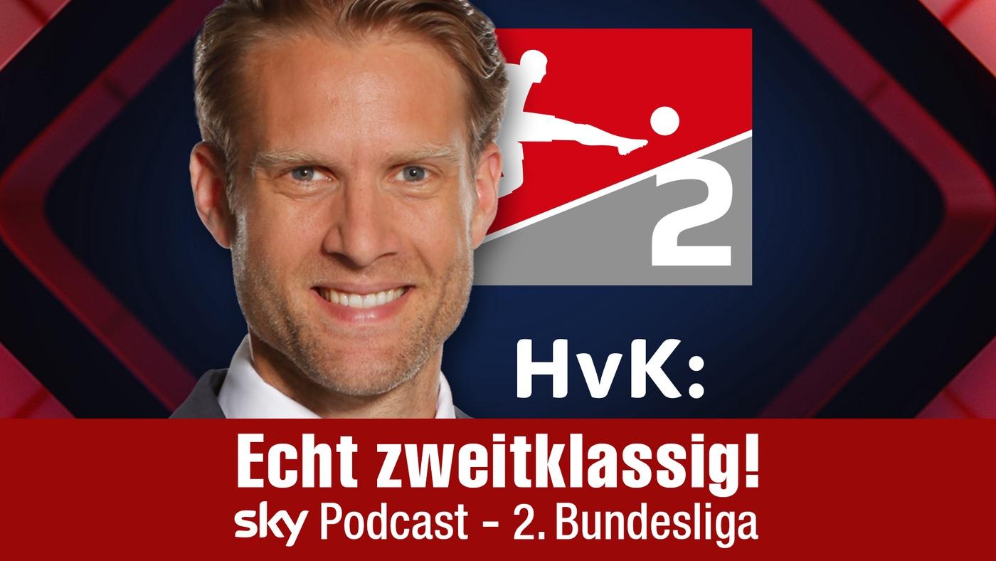HvK: Echt zweitklassig! der Sky Podcast zur 2. Bundesliga