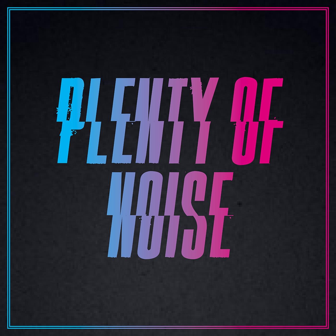 Plenty Of Noise