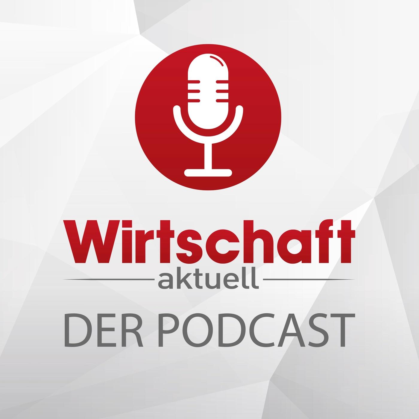 Wirtschaft aktuell - Der Podcast