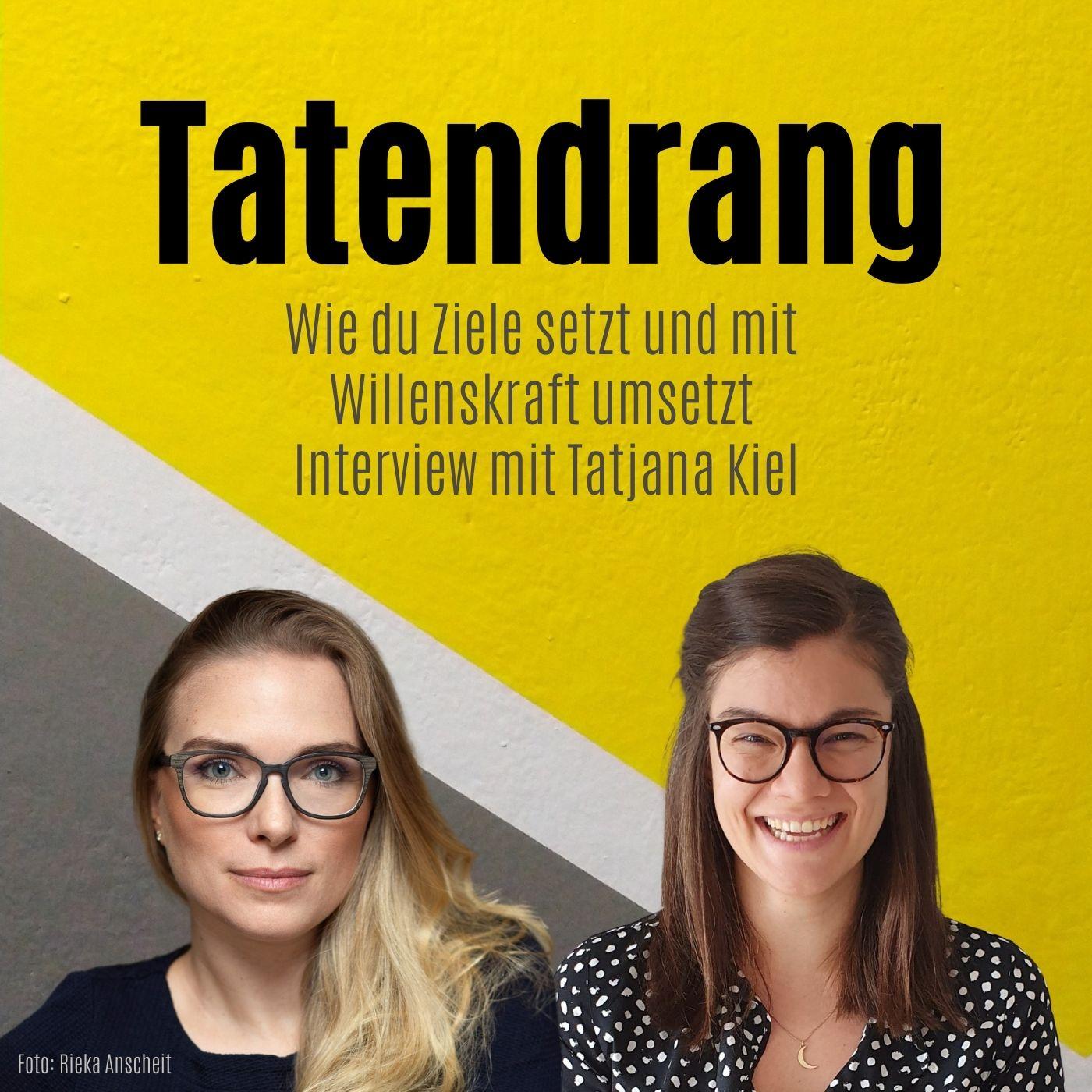 Wie du Ziele setzt und mit Willenskraft umsetzt   Interview mit Tatjana Kiel