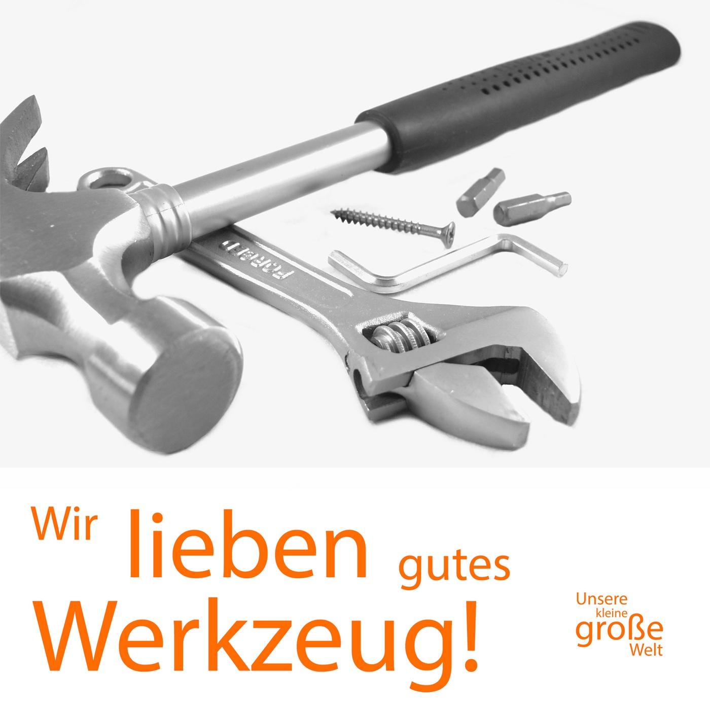 Wir lieben gutes Werkzeug!